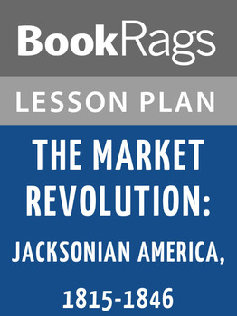 The Market Revolution: Jacksonian America, 1815-1846 Lesson Plans