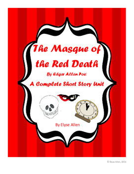 The Masque of the Red Death by Edgar Allan Poe:  A Complete Short Story Unit