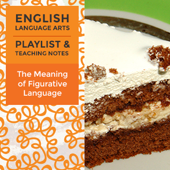 The Meaning of Figurative Language - Playlist and Teaching Notes