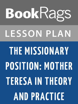 The Missionary Position: Mother Teresa in Theory and Practice Lesson Plans