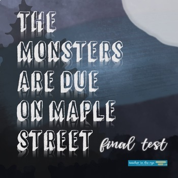 The Monsters are Due on Maple Street Final Test-Multiple Choice w/ Answer Key