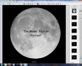 The Moon:  Fact or Fiction?