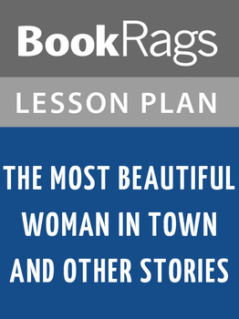 The Most Beautiful Woman in Town & Other Stories Lesson Plans