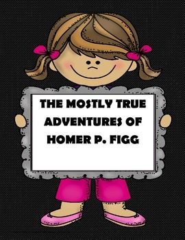 The Mostly True Adventures of Homer Figg- Worksheets+Activ