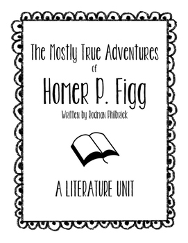 The Mostly True Adventures of Homer P. Figg Literature Unit (A Novel Study)