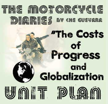 "Motorcycle Diaries Book (""The Costs of Progress and Globalization"") UNIT PLAN"