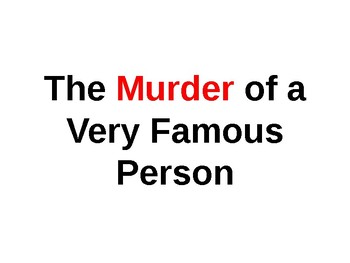 The Murder of a Very Famous Person