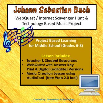 The Music of Johann Sebastian Bach - WebQuest & Music Composition Project