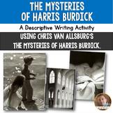The Mysteries of Harris Burdick, by Van Allsburg Descriptive Writing Project