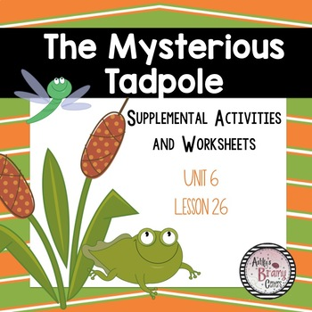 The Mysterious Tadpole (Journeys Unit 6 Lesson 26) Supplemental Worksheets