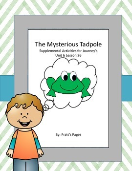 The Mysterious Tadpole Supplemental Activities for Journey's Unit 6 Lesson 26