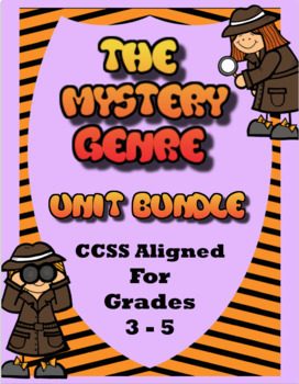 The Mystery Genre: Bundled Unit for Grades 3-5   CCSS Aligned