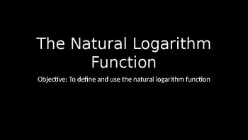 The Natural Logarithm Function - PowerPoint Lesson (8.7)