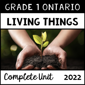 The Needs and Characteristics of Living Things (Grade One Ontario Science)
