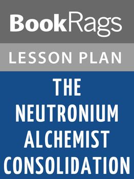 The Neutronium Alchemist Consolidation Lesson Plans