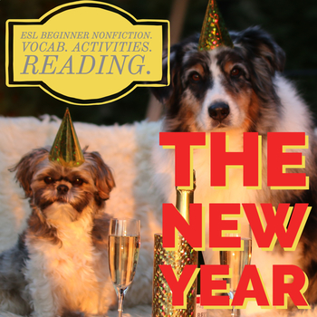 The New Year! ESL Beginner Nonfiction, Reading, Activities and Vocab.