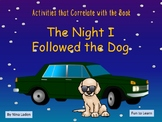 The Night I Followed the Dog   ~    51  pgs Common Core Ac