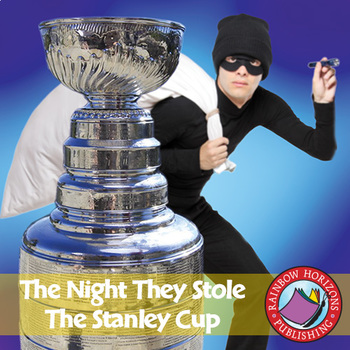 The Night They Stole The Stanley Cup (Novel Study) Gr. 4-7