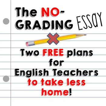 The No-Grading Essay: a FREE Method for English Teachers to Take Less Home!