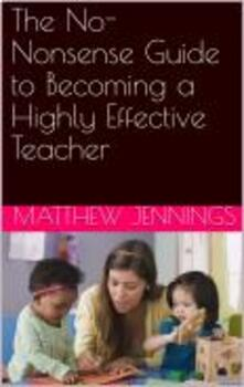 The No-Nonsense Guide to Becoming a Highly Effective Teacher