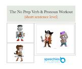 The No Prep Verb & Pronoun Workout (short sentence level)