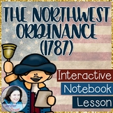 The Northwest Ordinance (1787) - An Interactive Notebook Lesson