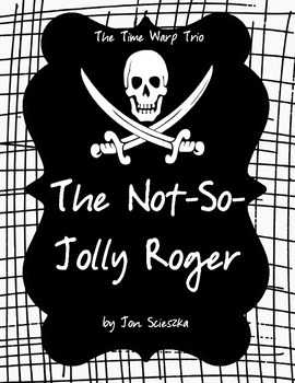 The Not-So-Jolly Roger (Time Warp Trio) Literature Study: Tests, Printables MORE