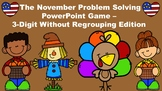 The November Problem Solving PowerPoint Game 3 Digit Without Regrouping Edition