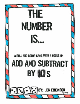 The Number Is...ADDING AND SUBTRACTING BY 10s (a roll and color game)