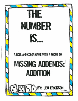 The Number Is...MISSING ADDENDS:  ADDITION (a roll and color game)