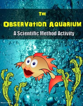 The Observation Aquarium – A Scientific Method Teaching Tool