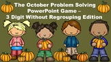 The October Problem Solving PowerPoint Game - 3 Digit Without Regrouping Edition