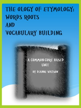 The Ology of Etymology:  Word Roots and Vocabulary Building