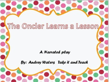 The Oncler Learns a Lesson -(A Play for Christmas,  Earth Day or Anytime!)