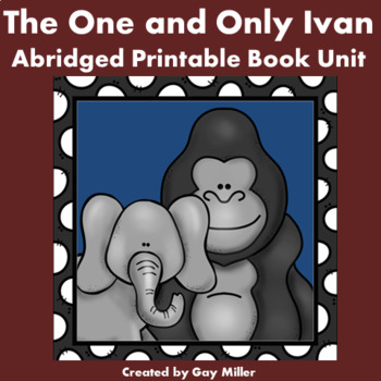 The One and Only Ivan Abridged Novel Study: vocabulary, comprehension, writing