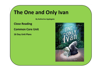 The One and Only Ivan - Close Reading Unit Daily Plans and Worksheets