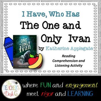 The One and Only Ivan, I Have Who Has Reading Comprehension