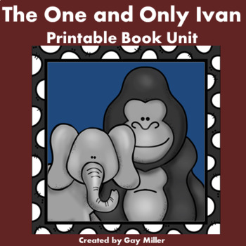 The One and Only Ivan Novel Study: vocabulary, comprehension, writing, skills