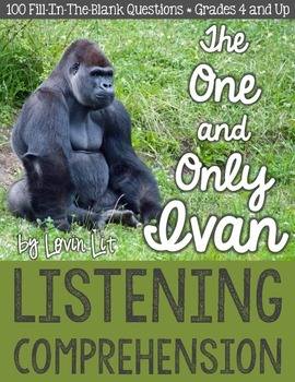 Listening Comprehension Unit: The One and Only Ivan by Katherine Applegate