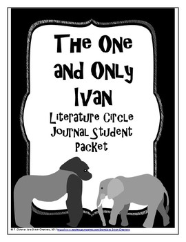 The One and Only Ivan Literature Circle Journal Student Packet