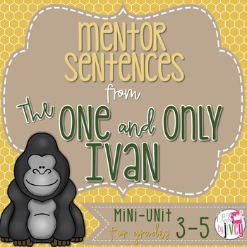The One and Only Ivan Mentor Sentences & Interactive Activities Mini-Unit (3-5)