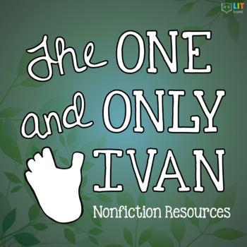 The One and Only Ivan: Nonfiction Readings, Activities, and Project