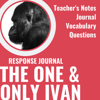 The One and Only Ivan: Read Aloud Packet - Response Journal, Teacher's Notes