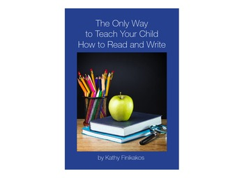 The Only Way to Teach Your Child How to Read and Write by Kathy Finikakos