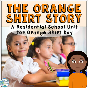 The Orange Shirt Story - A Residential School Unit for Orange Shirt Day