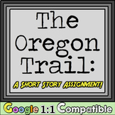Oregon Trail: A Short Story Assignment! Students create an Oregon Trail story!