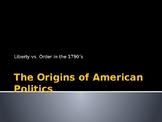 The Origins of American Politics: Liberty vs. Order in the 1790s