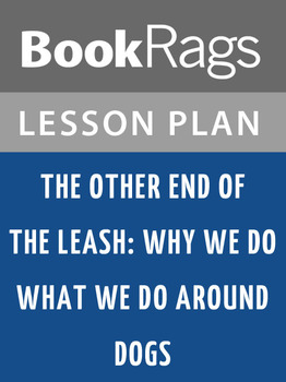 The Other End of the Leash: Why We Do What We Do Around Dogs Lesson Plans