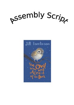 The Owl who was Afraid of the Dark Assembly Script