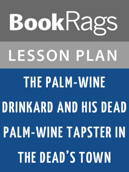 The Palm-wine Drinkard and His Dead Palm-wine Tapster...Lesson Plans